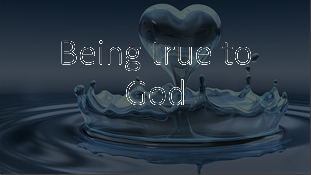 Being True to God
