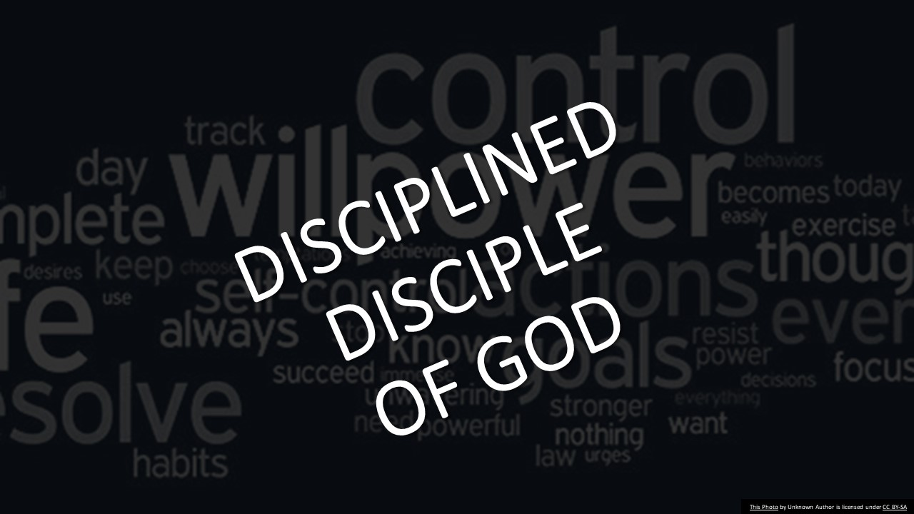 Being a Disciplined Disciple of God